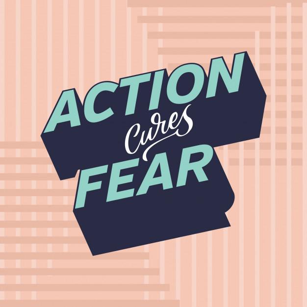 action cures fear.jpg